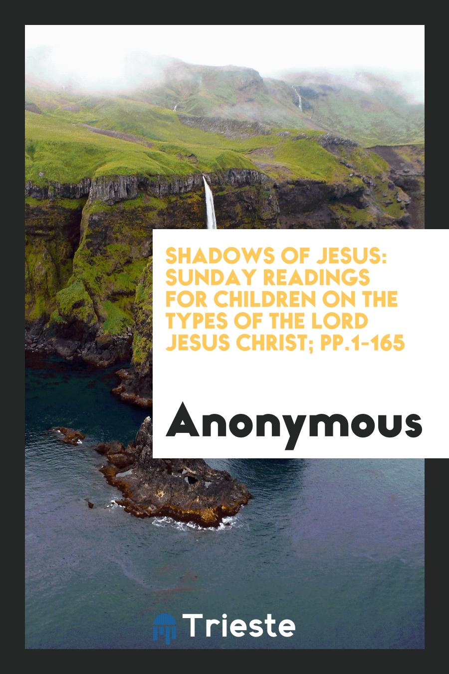 Shadows of Jesus: Sunday Readings for Children on the Types of the Lord Jesus Christ; pp.1-165