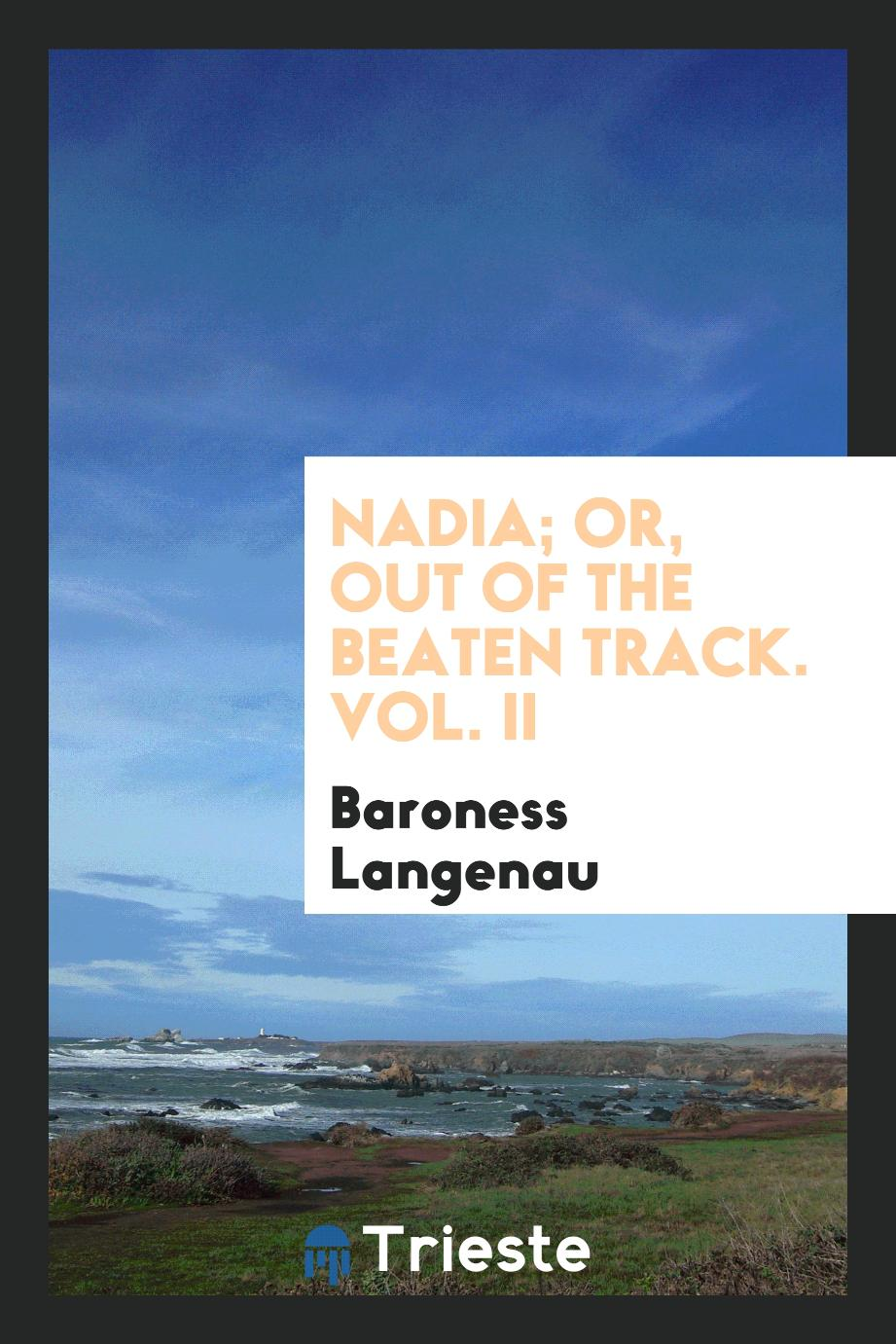 Nadia; Or, out of the Beaten Track. Vol. II