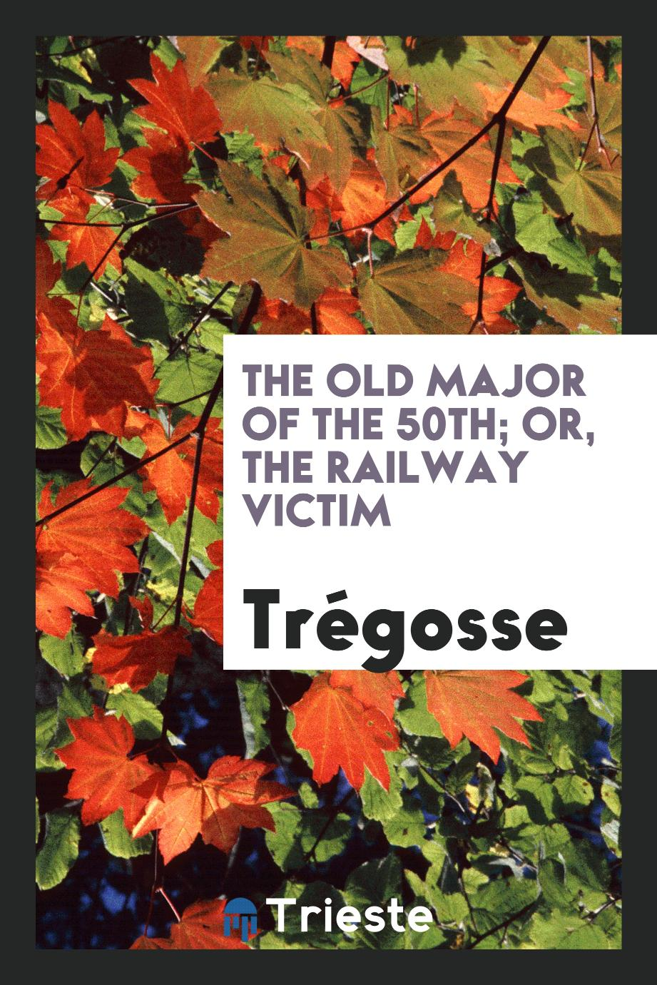 The old major of the 50th; or, The railway victim