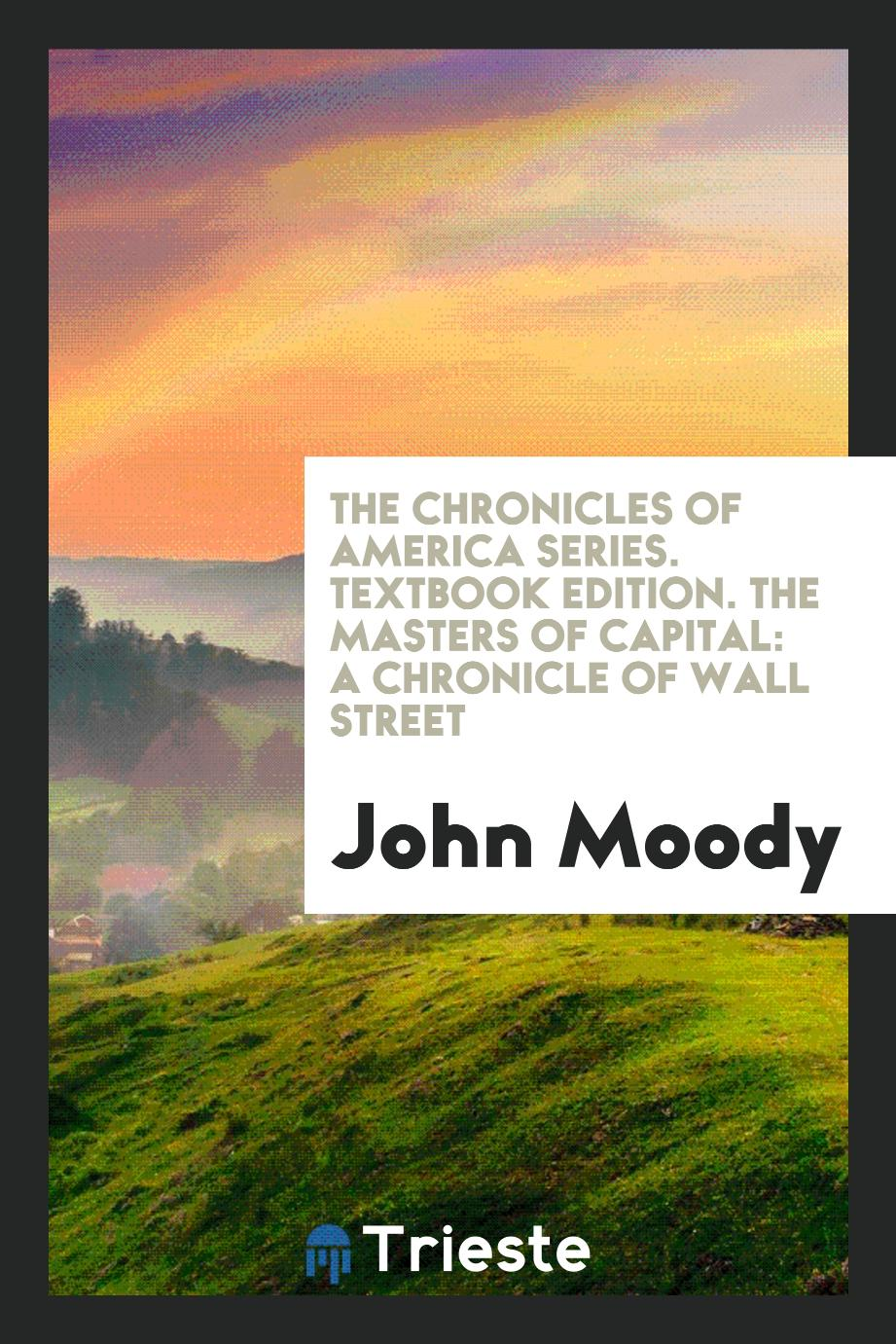 The Chronicles of America Series. Textbook Edition. The Masters of Capital: A Chronicle of Wall Street
