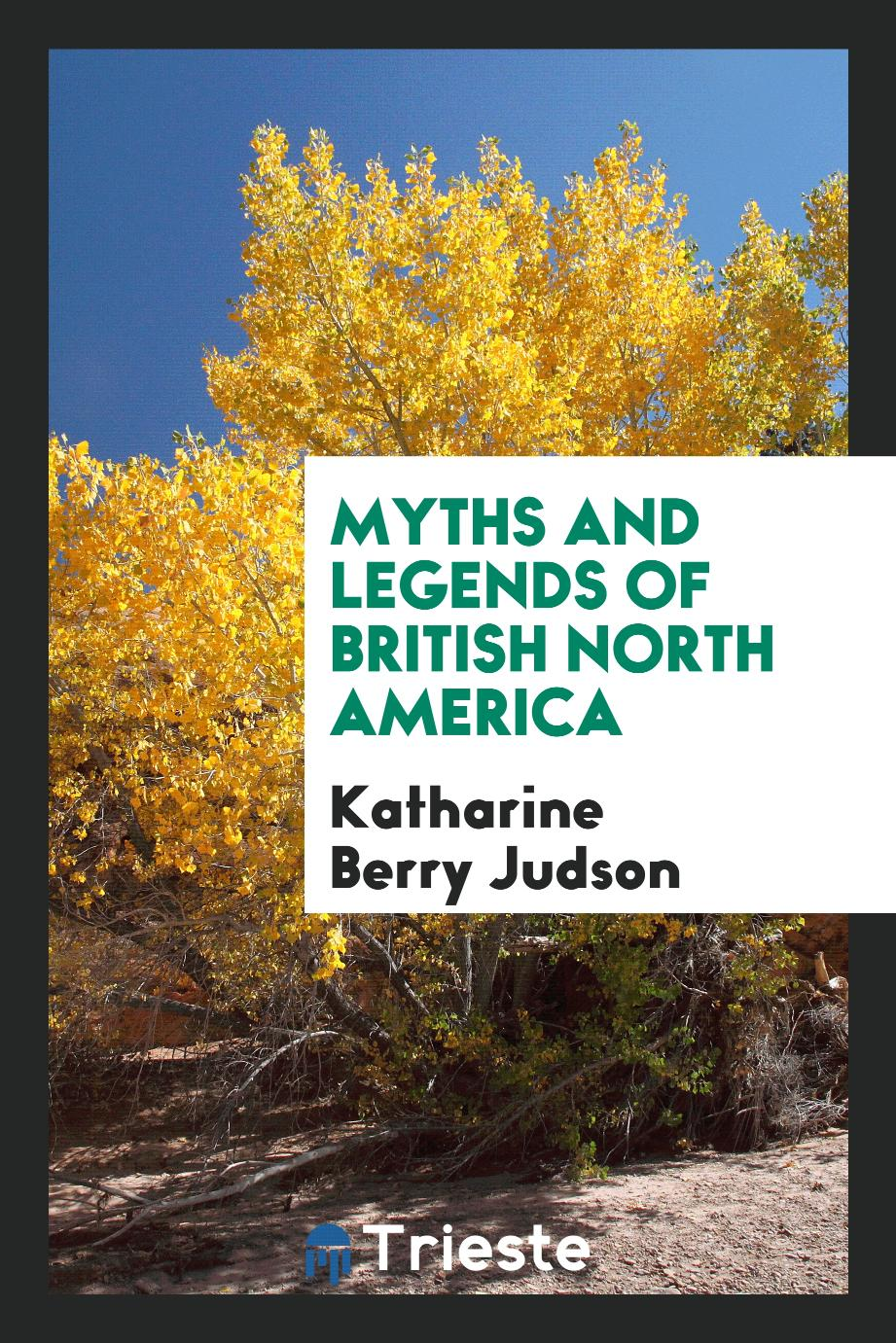 Katharine Berry Judson - Myths and legends of British North America