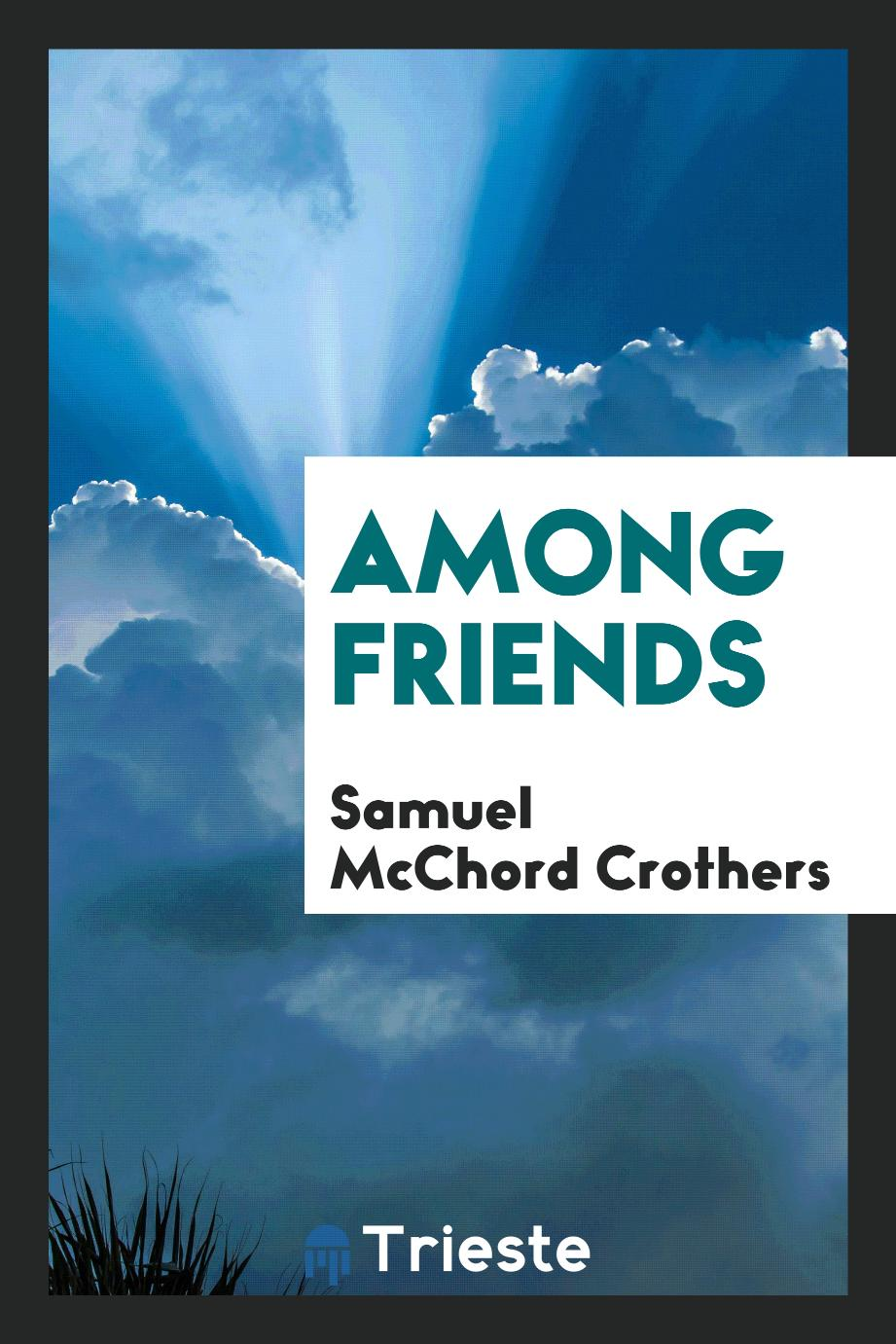 Samuel McChord Crothers - Among friends