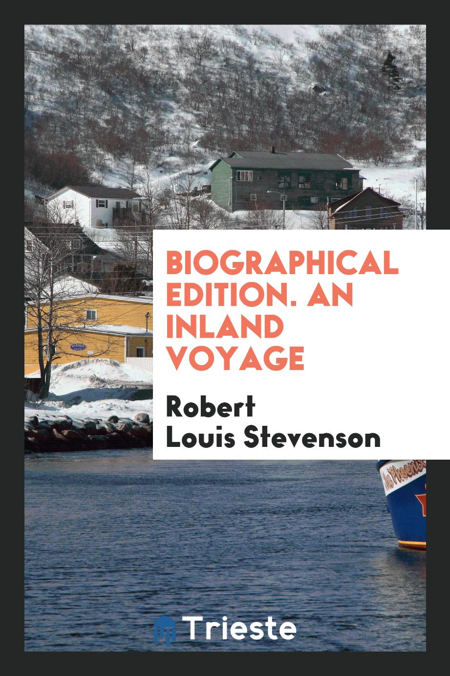 Biographical Edition. An Inland Voyage