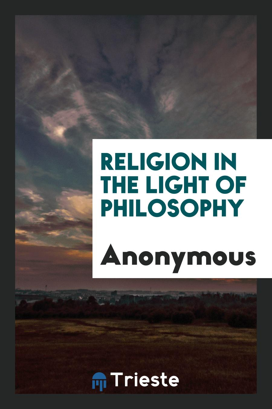 Religion in the Light of Philosophy