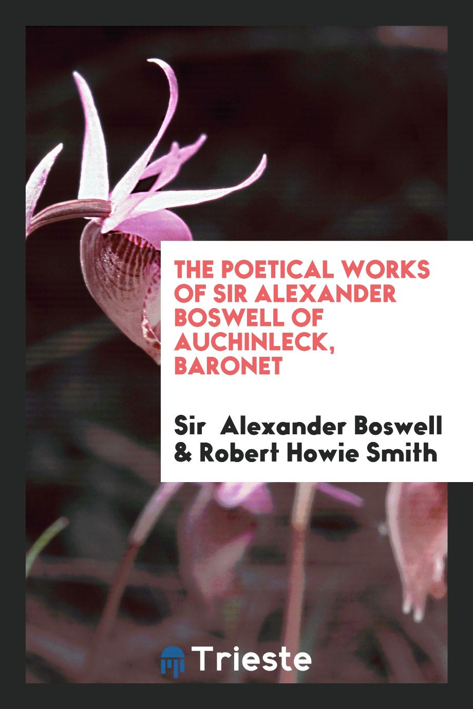 The Poetical works of sir Alexander Boswell of auchinleck, baronet