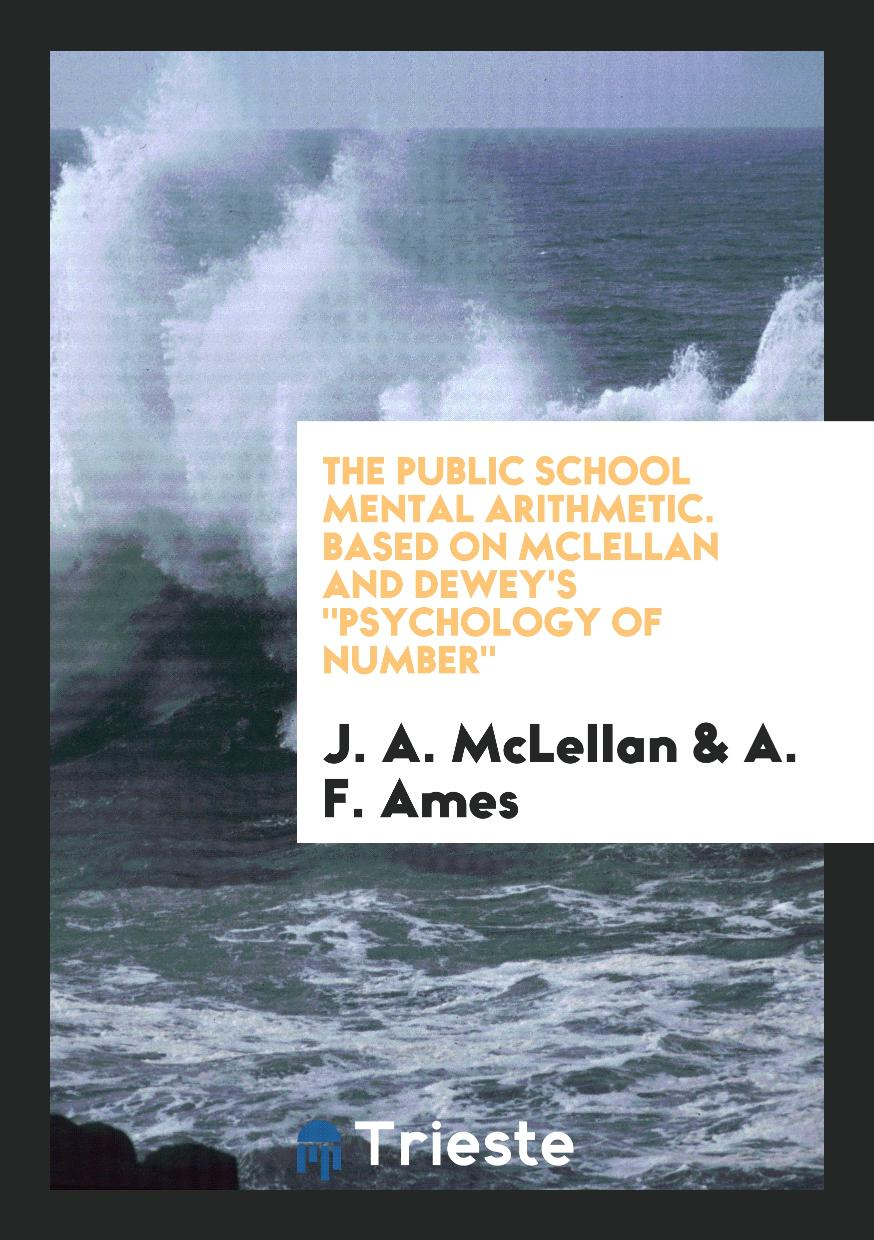 "J. A. McLellan, A. F. Ames - The Public School Mental Arithmetic. Based on McLellan and Dewey's ""Psychology of Number"""