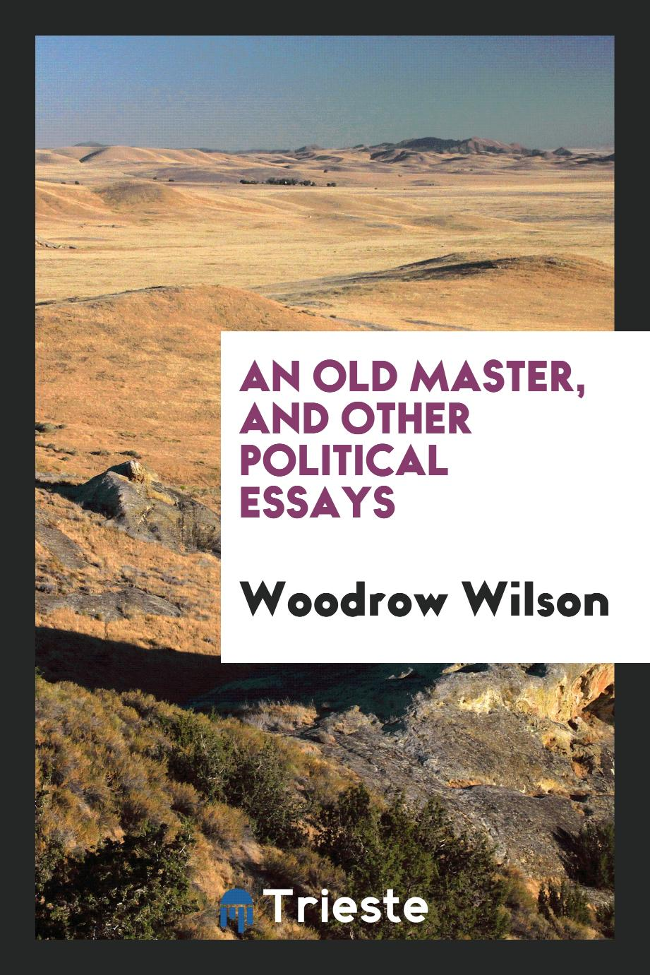 An old master, and other political essays