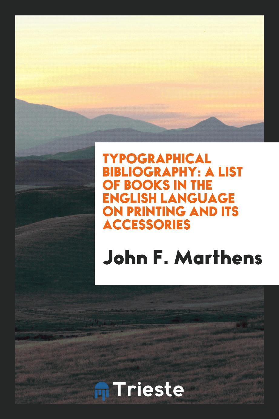 Typographical bibliography: a list of books in the English language on printing and its accessories
