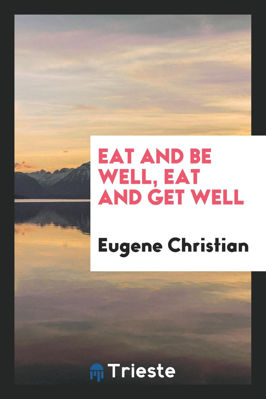 Eat and Be Well, Eat and Get Well