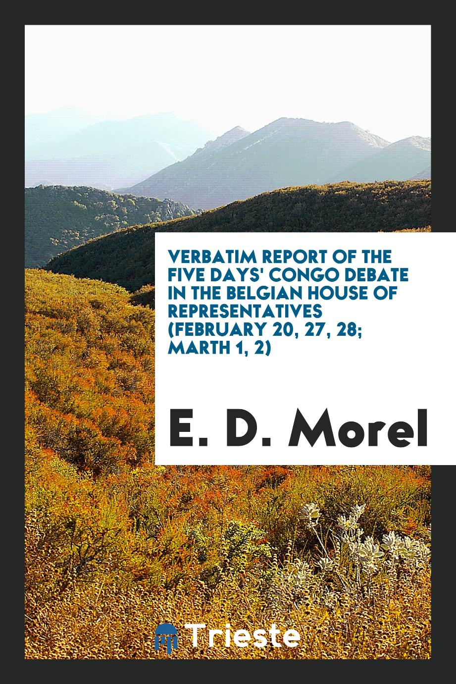 Verbatim report of the five days' Congo debate in the Belgian House of Representatives (February 20, 27, 28; Marth 1, 2)