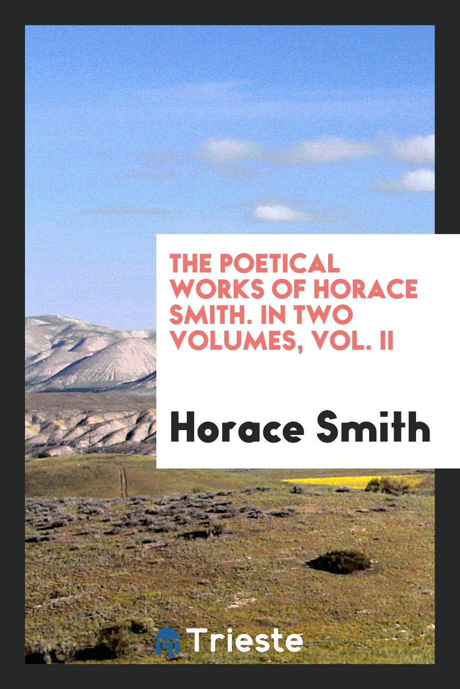 The Poetical Works of Horace Smith. In Two Volumes, Vol. II