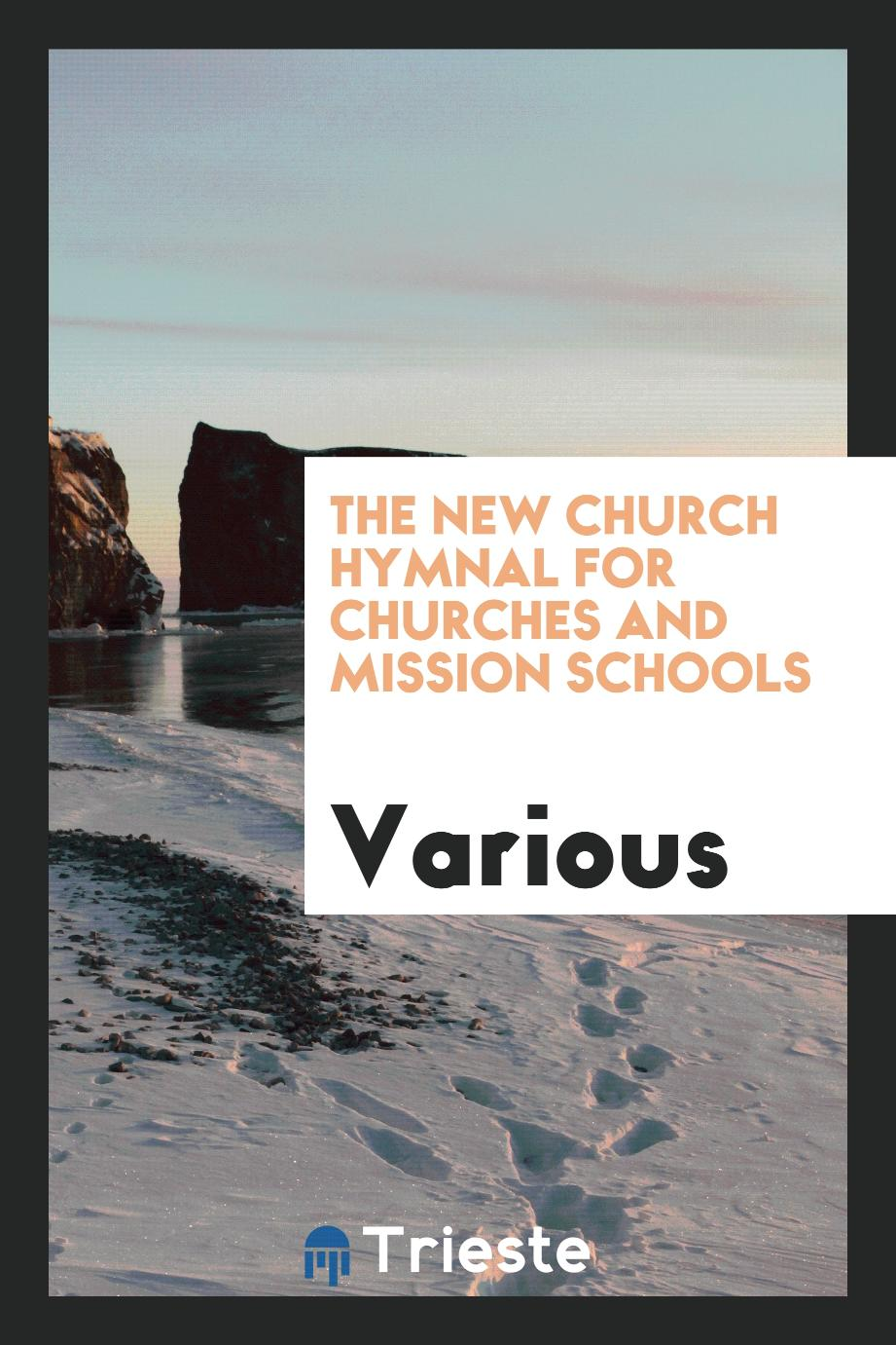 The New Church Hymnal for Churches and Mission Schools