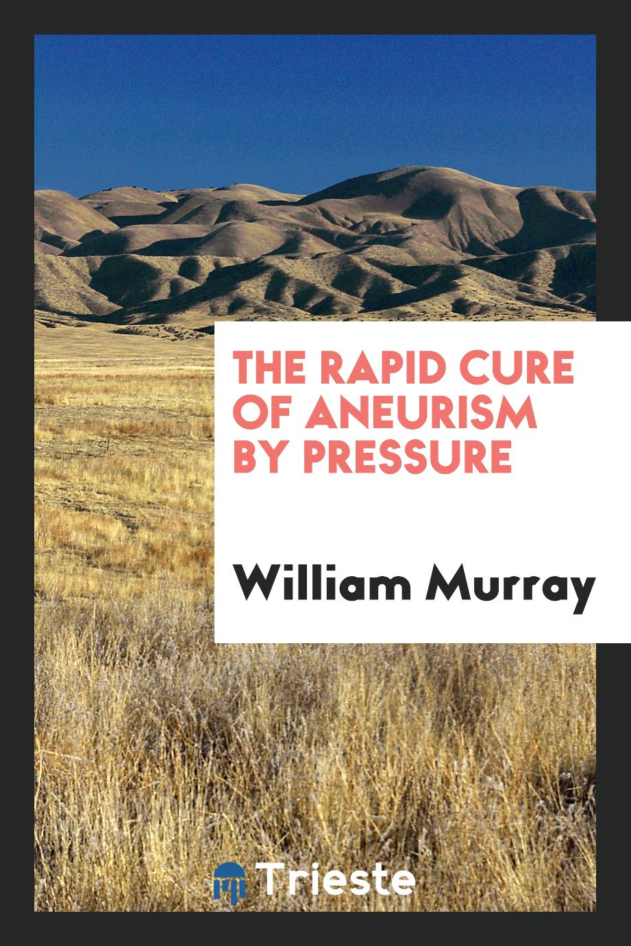 The rapid cure of aneurism by pressure