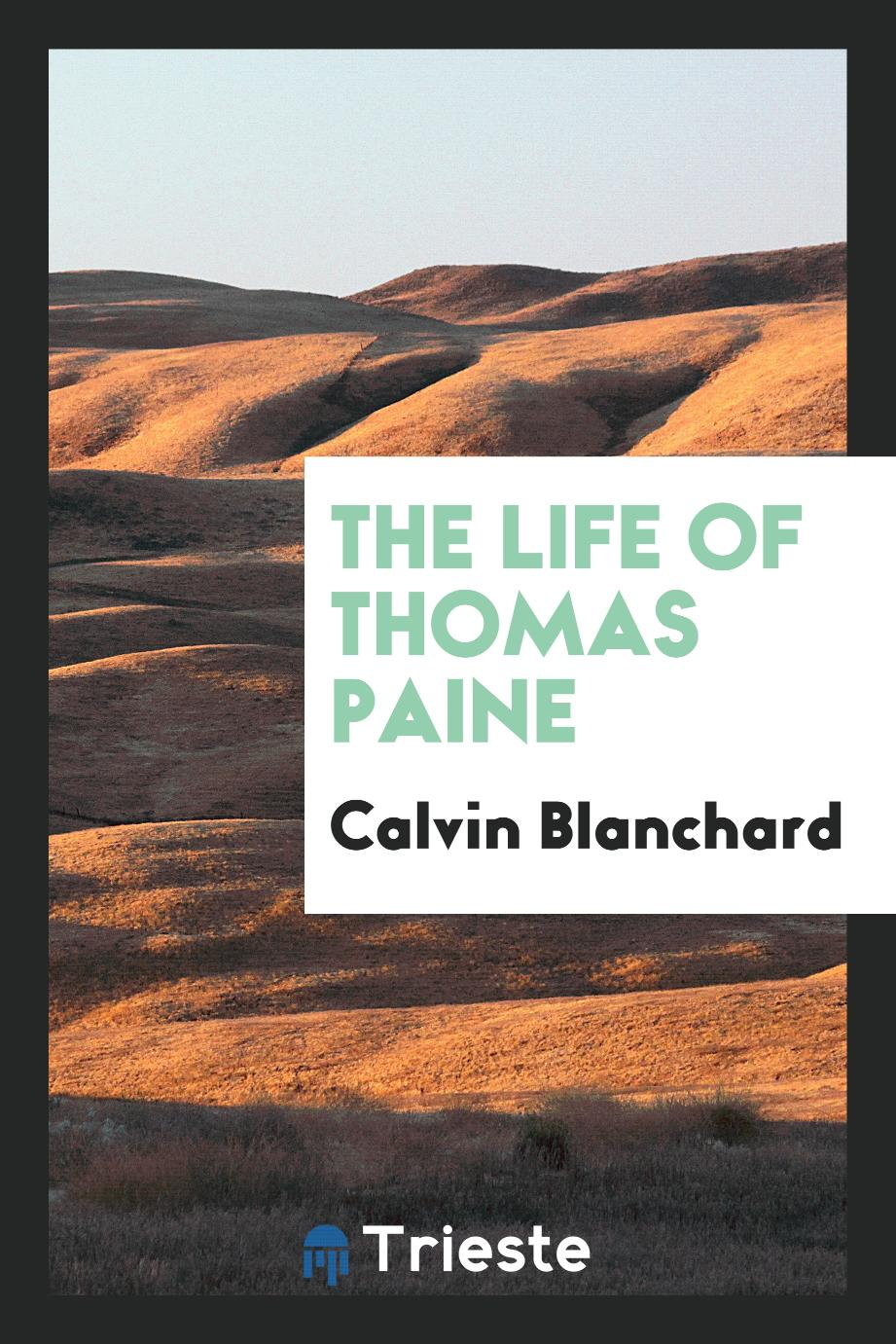 Calvin Blanchard - The Life of Thomas Paine