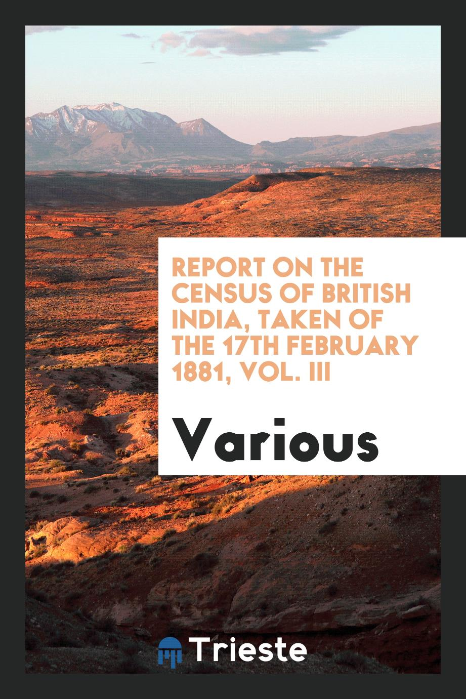 Report on the Census of British India, Taken of the 17th February 1881, Vol. III