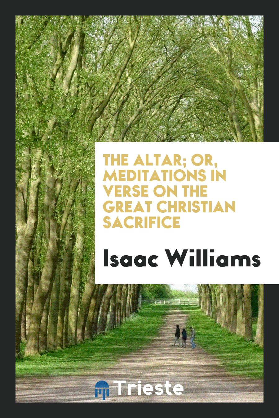 The Altar; Or, Meditations in Verse on the Great Christian Sacrifice