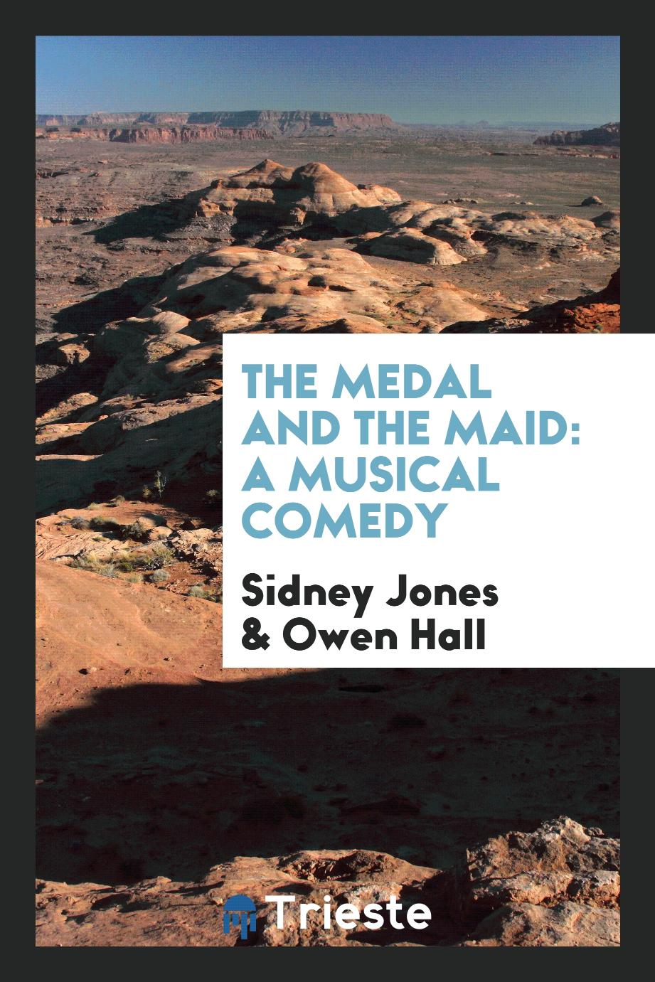The Medal and the Maid: A Musical Comedy