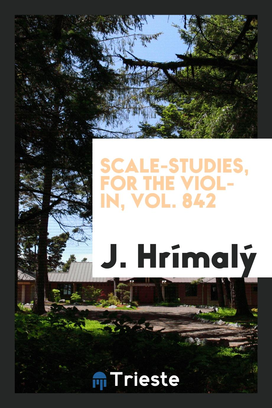 Scale-studies, for the violin, Vol. 842