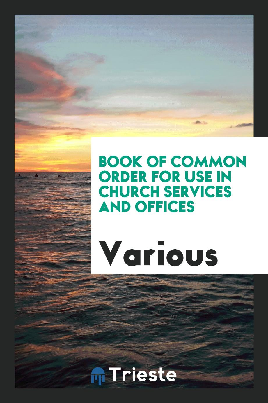 Book of common order for use in Church services and offices