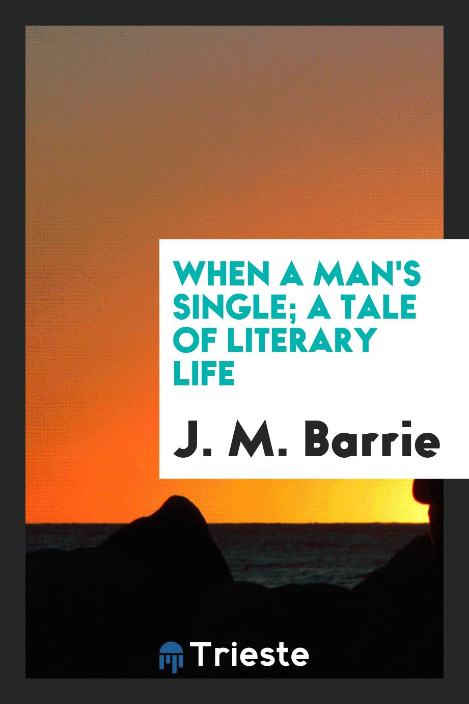 When a man's single; a tale of literary life