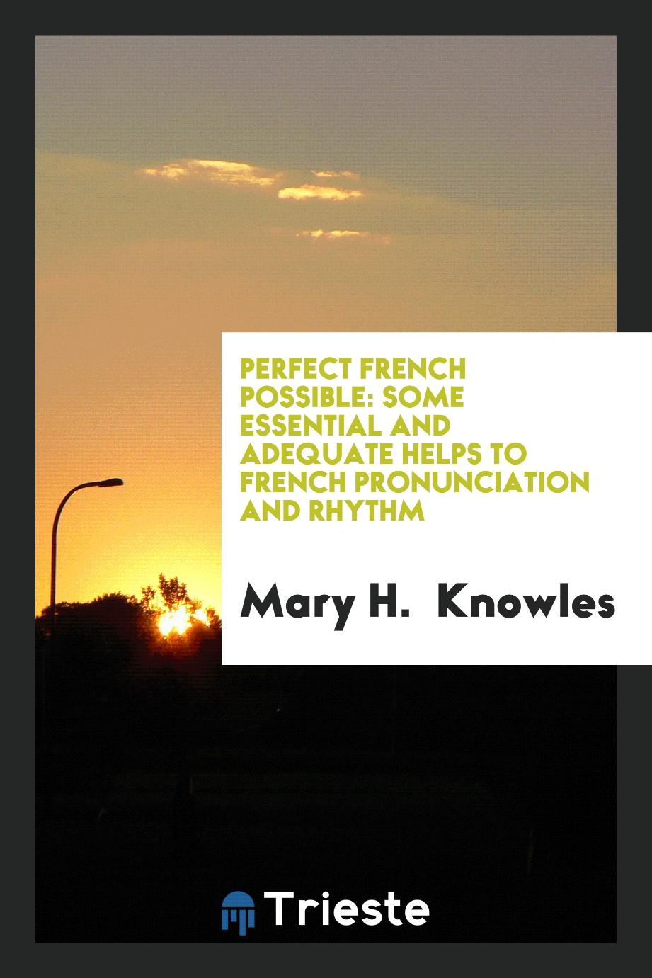 Perfect French possible: some essential and adequate helps to French pronunciation and rhythm