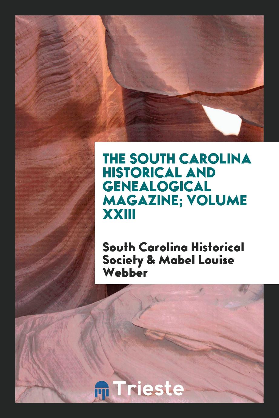 The South Carolina Historical and Genealogical Magazine; Volume XXIII
