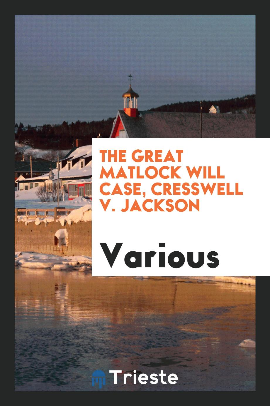 The Great Matlock Will Case, Cresswell v. Jackson
