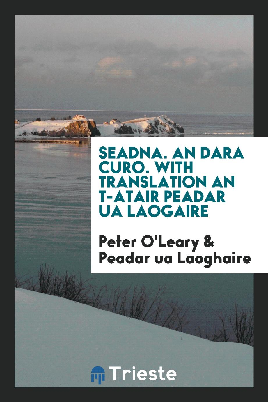 Seadna. An dara curo. With translation an t-Atair Peadar ua Laogaire