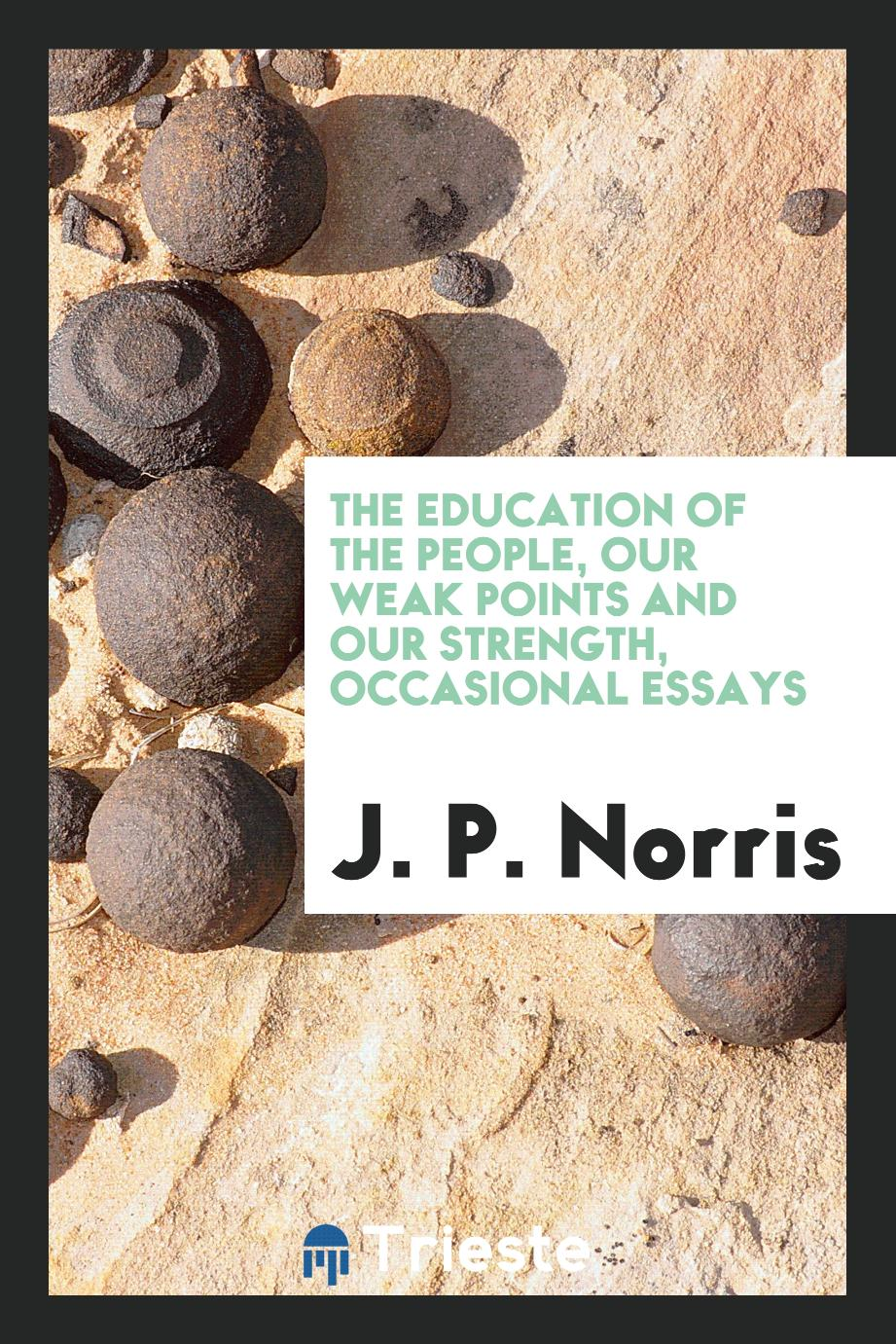 The education of the people, our weak points and our strength, occasional essays