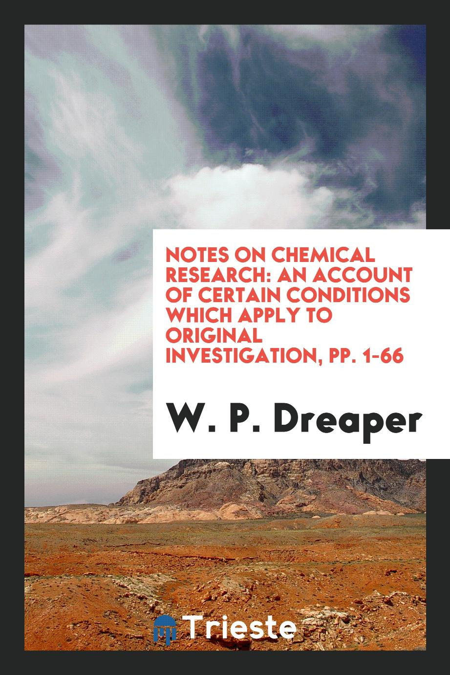 Notes on Chemical Research: An Account of Certain Conditions which Apply to original investigation, pp. 1-66
