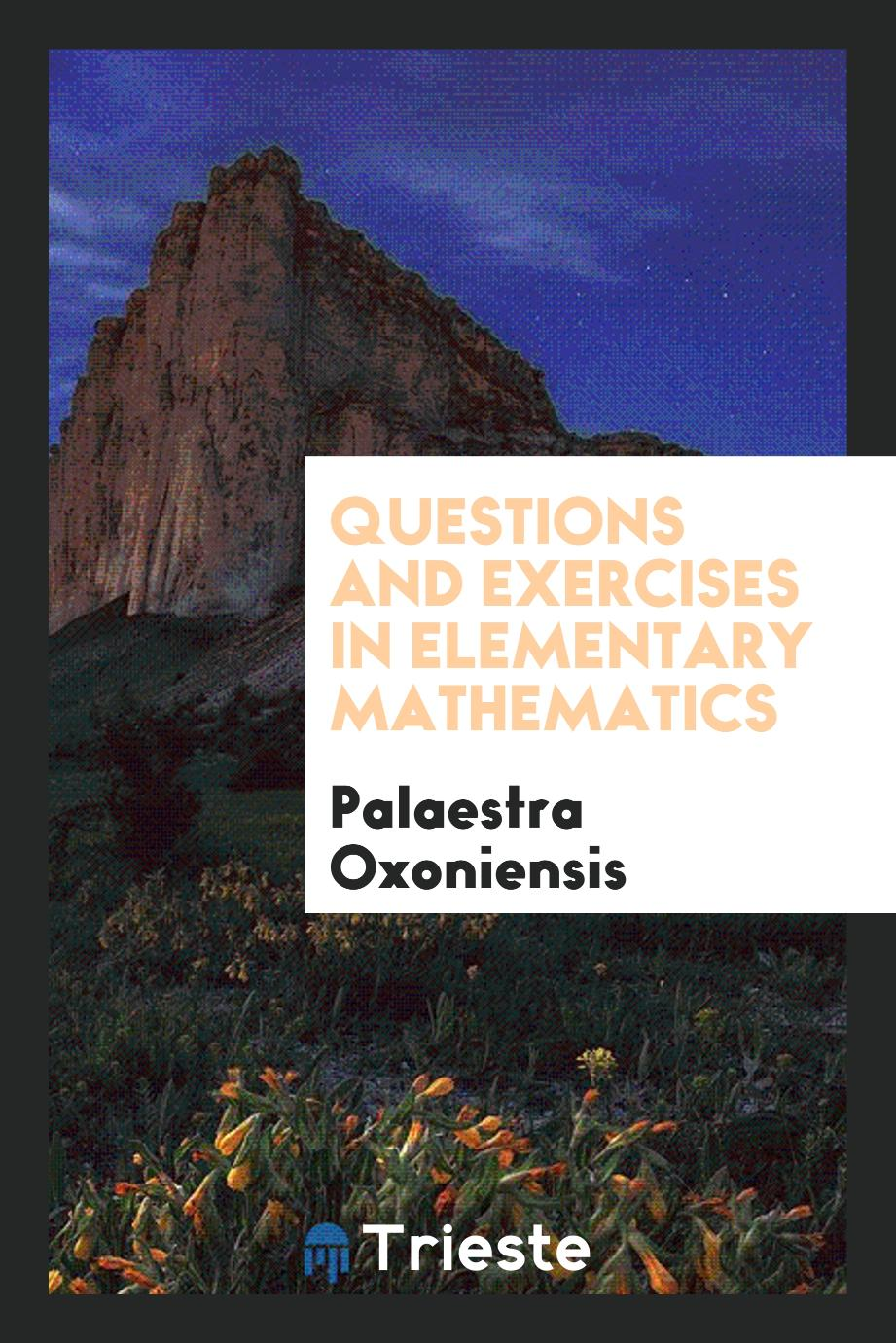 Questions and Exercises in Elementary Mathematics
