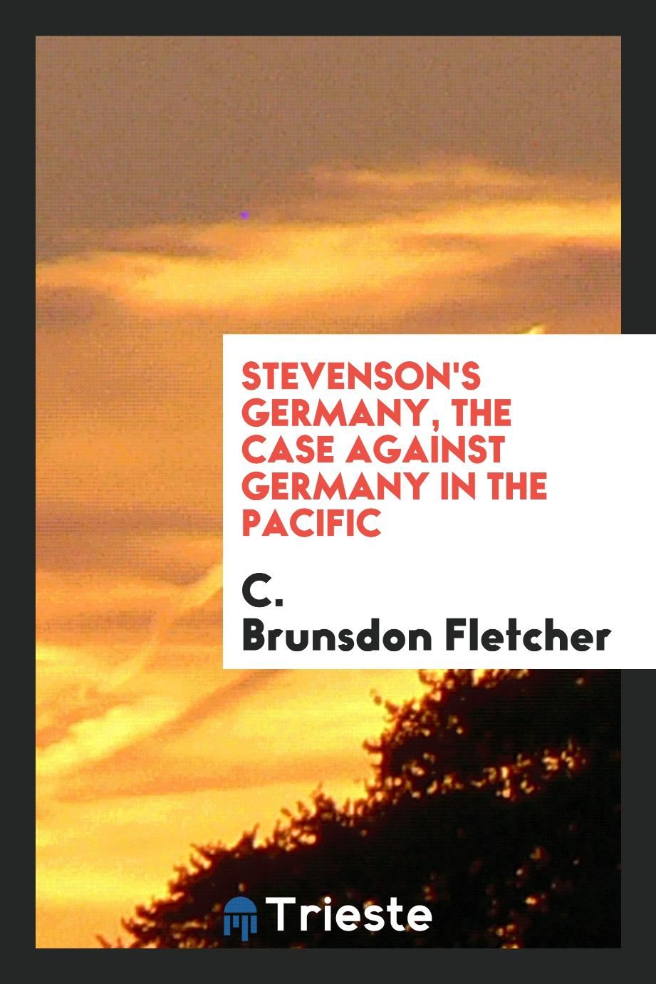 Stevenson's Germany, the case against Germany in the Pacific