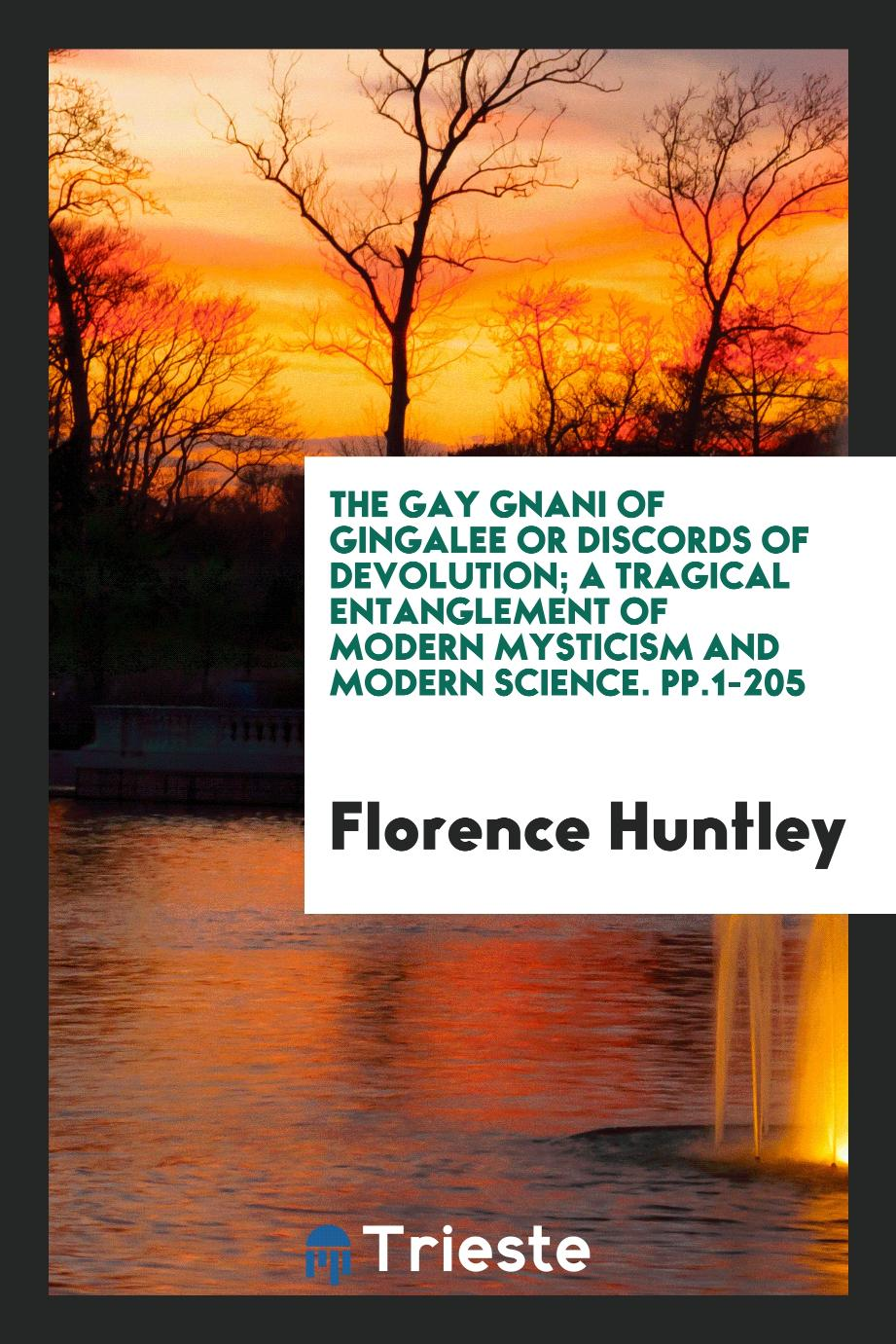 The Gay Gnani of Gingalee Or Discords of Devolution; A Tragical Entanglement of Modern Mysticism and Modern Science. pp.1-205