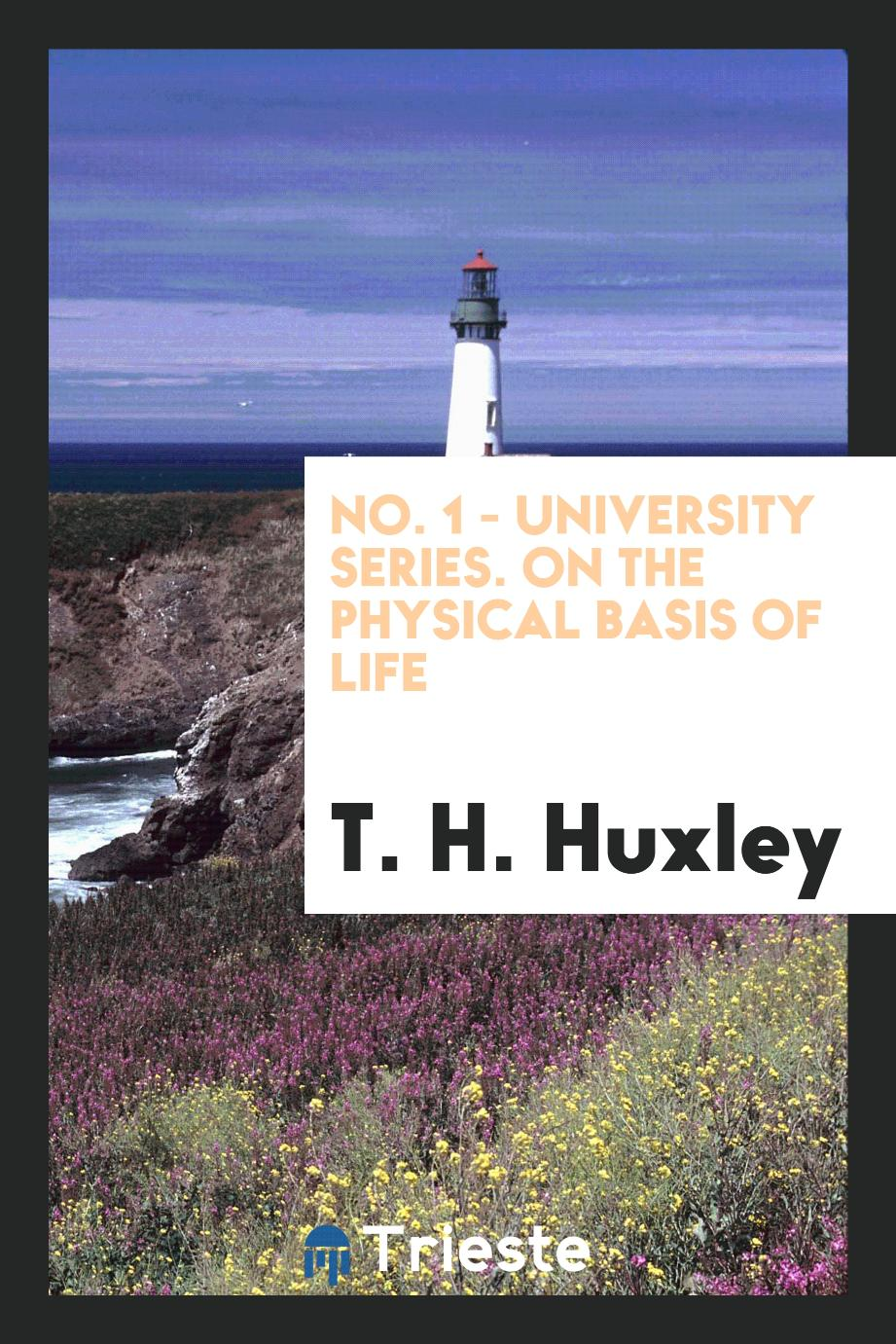 No. 1 - University Series. On the physical basis of life