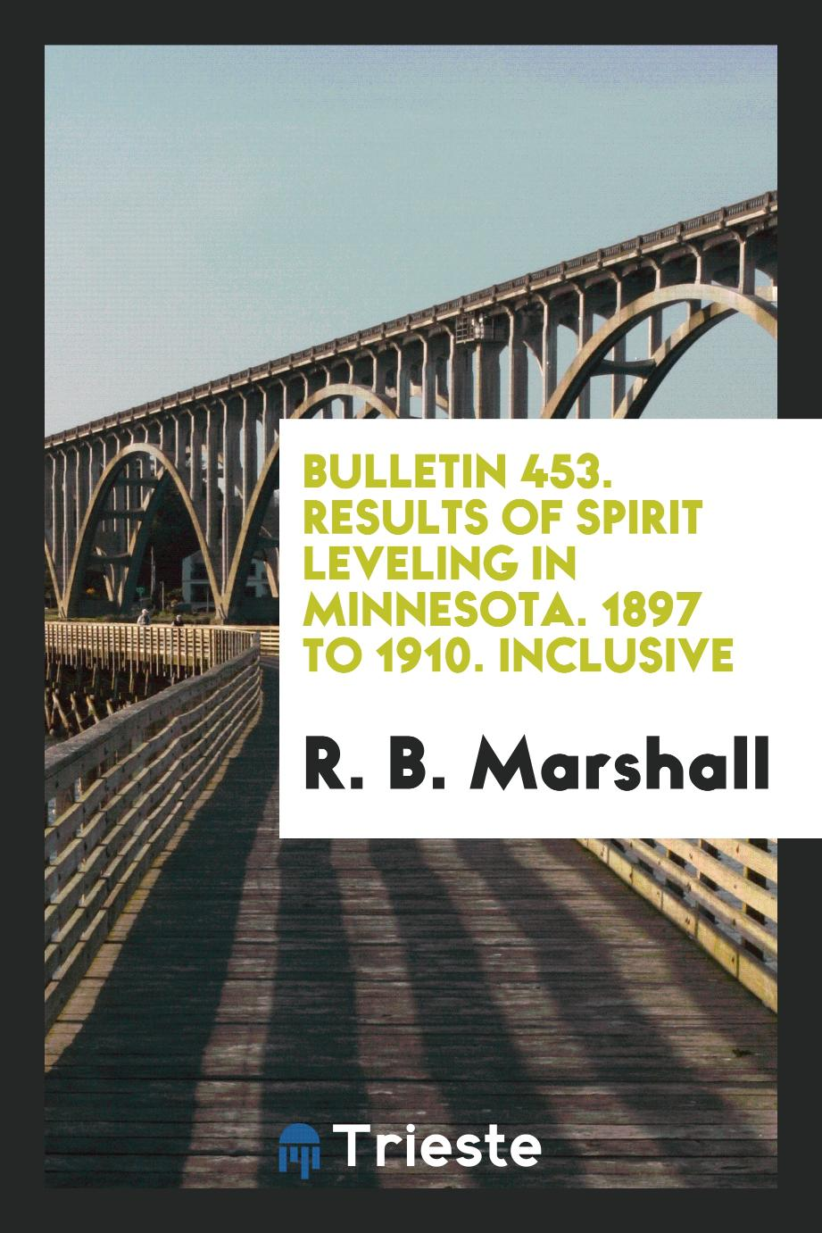 Bulletin 453. Results of Spirit Leveling in Minnesota. 1897 to 1910. Inclusive