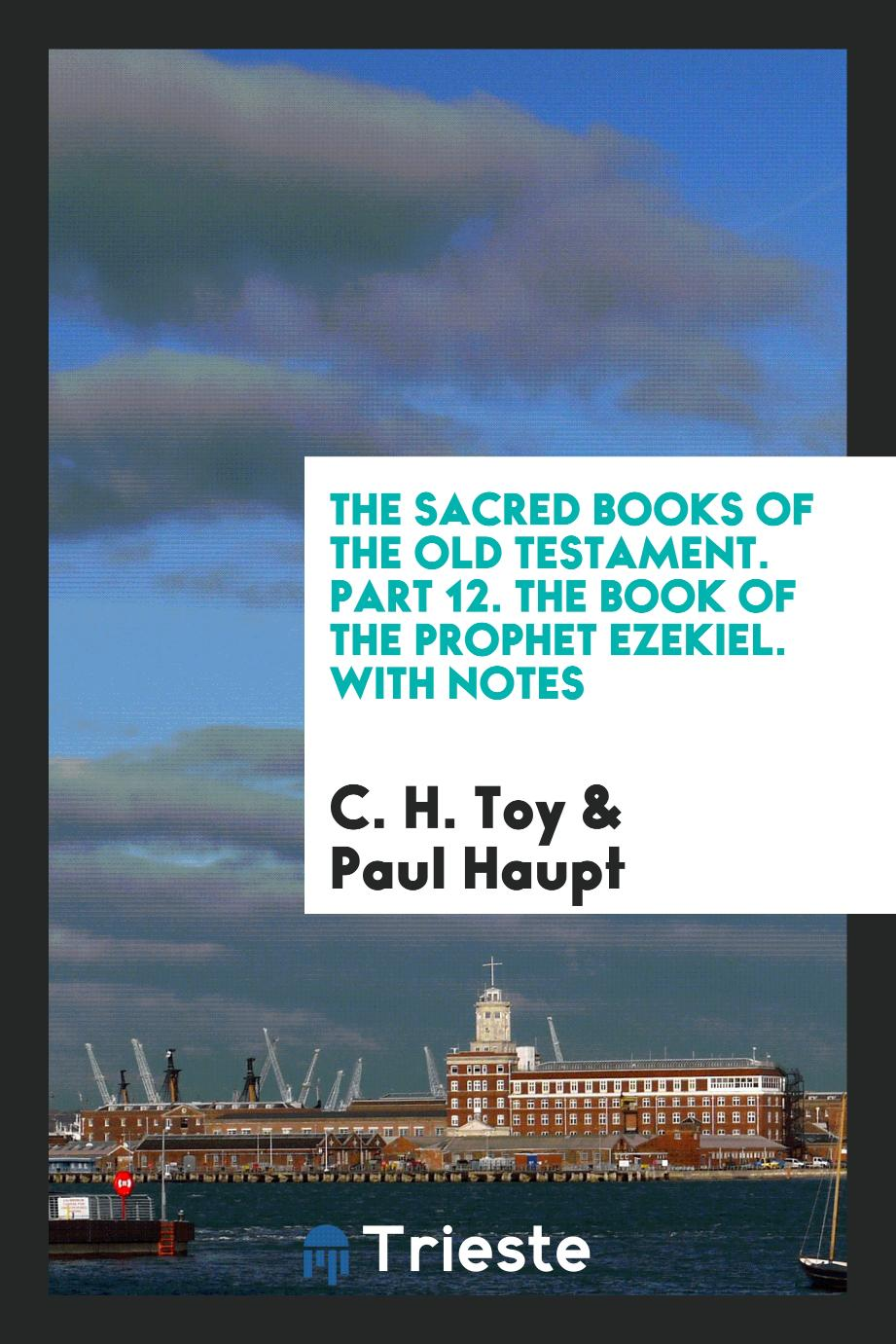 The Sacred Books of the Old Testament. Part 12. The Book of the Prophet Ezekiel. With Notes