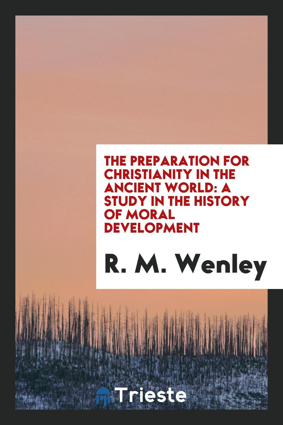 The preparation for Christianity in the ancient world: a study in the history of moral development
