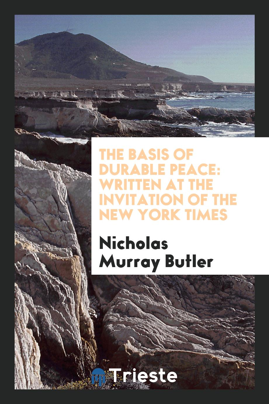 The Basis of Durable Peace: Written at the Invitation of the New York Times
