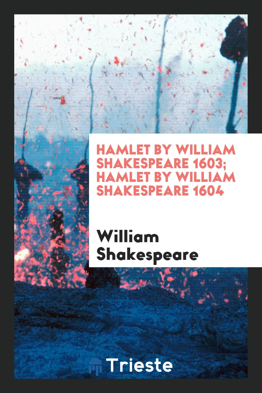Hamlet by William Shakespeare 1603; Hamlet by William Shakespeare 1604
