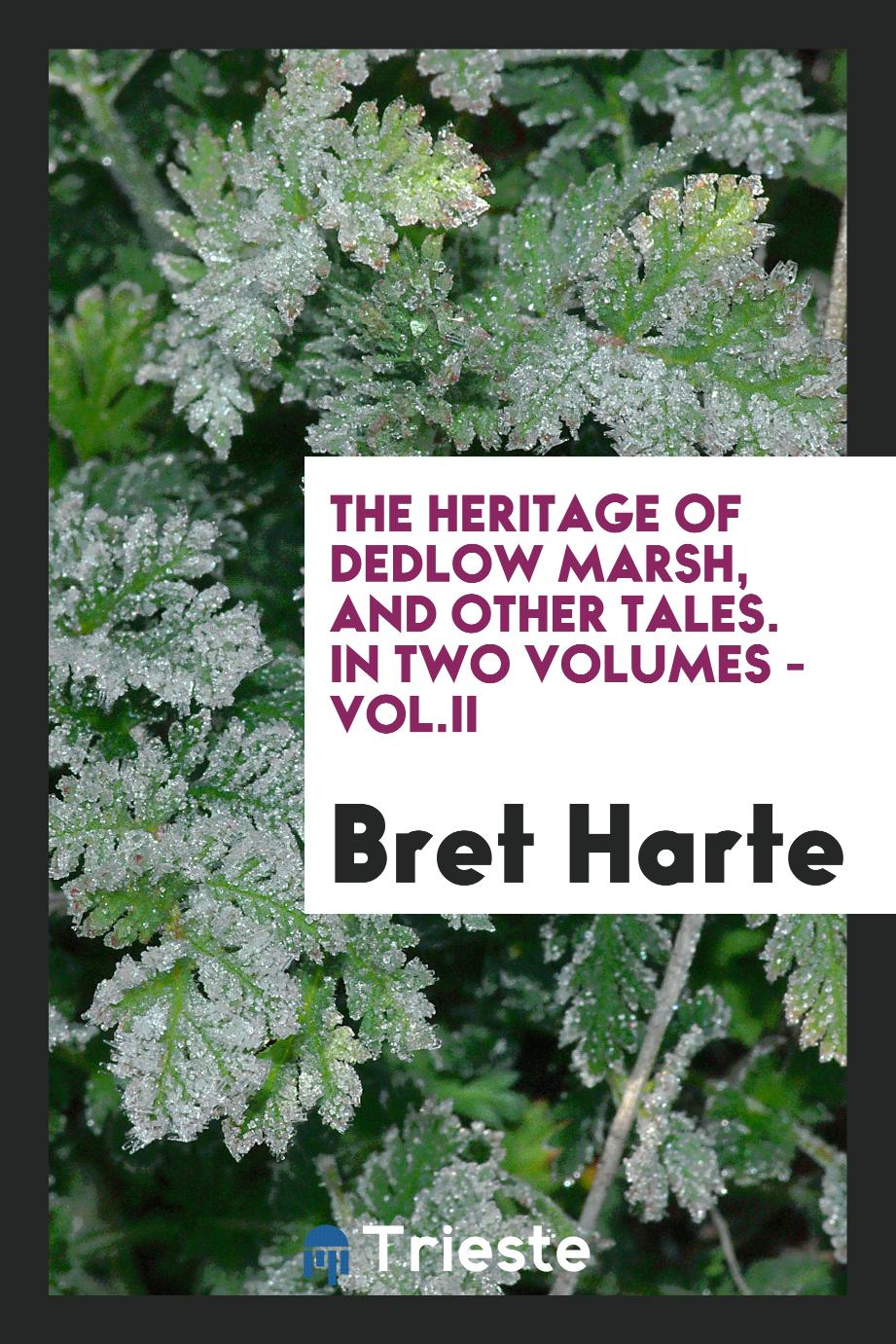 Bret Harte - The heritage of Dedlow Marsh, and other tales. In two volumes - vol.II