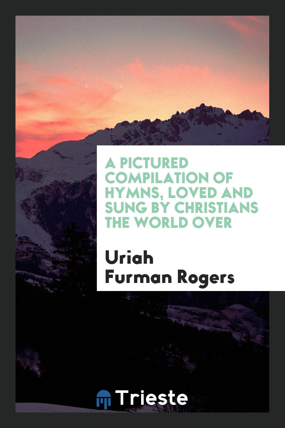 A Pictured Compilation of Hymns, Loved and Sung by Christians the World Over