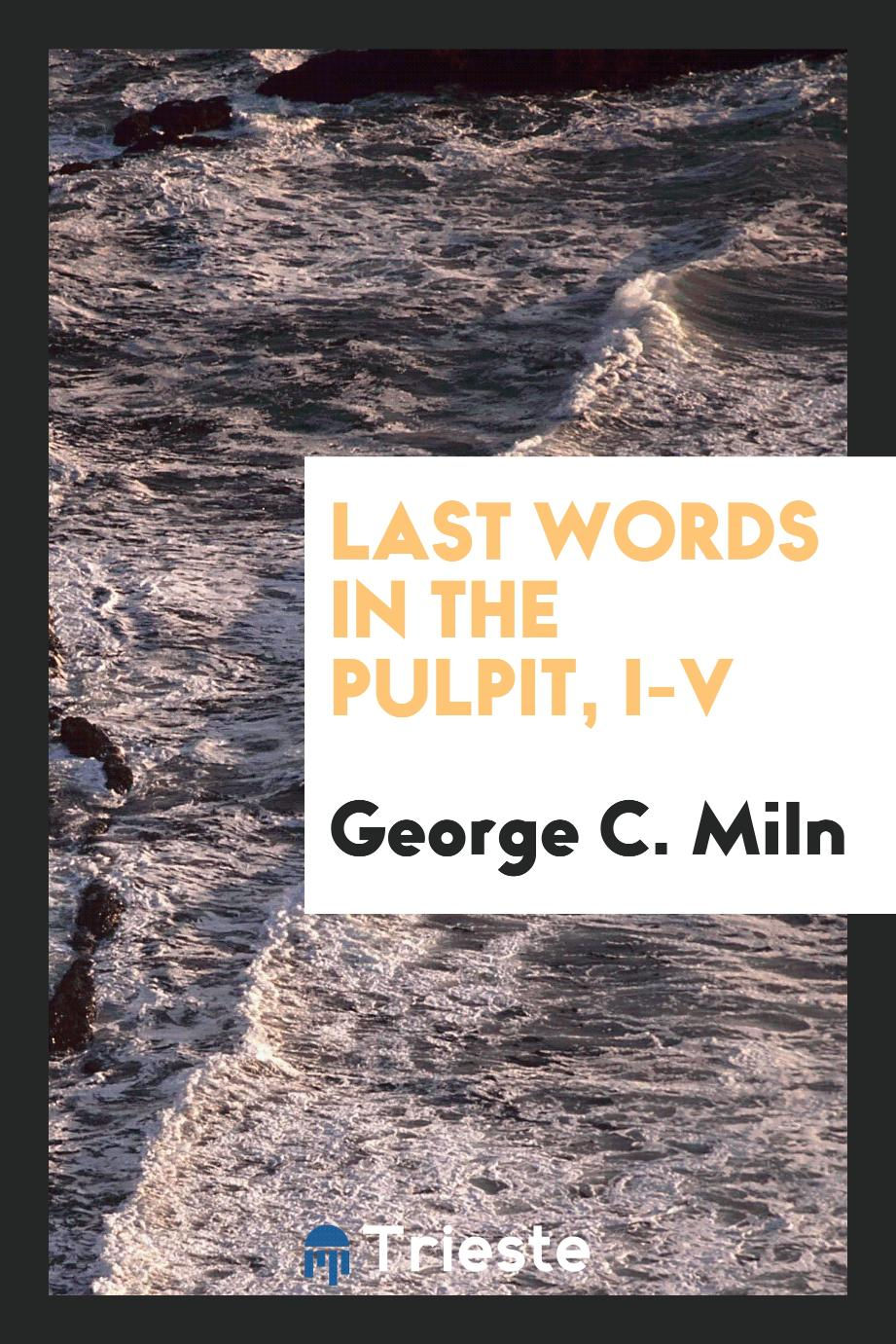 Last Words in the Pulpit, I-V