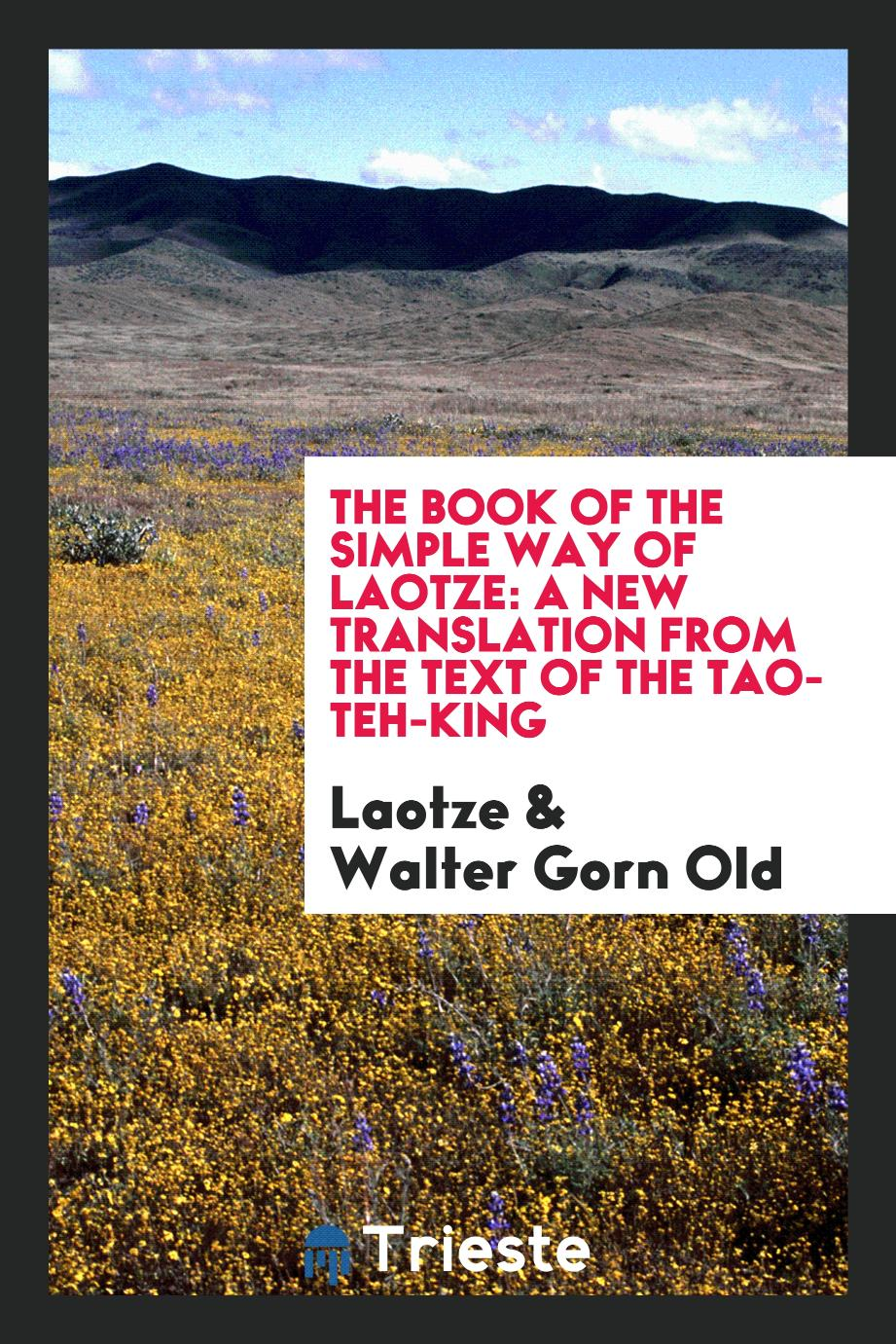The book of the simple way of Laotze: a new translation from the text of the Tao-teh-king