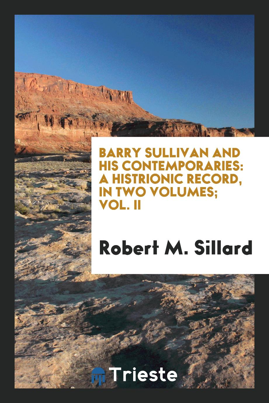 Barry Sullivan and His Contemporaries: A Histrionic Record, In Two Volumes; Vol. II