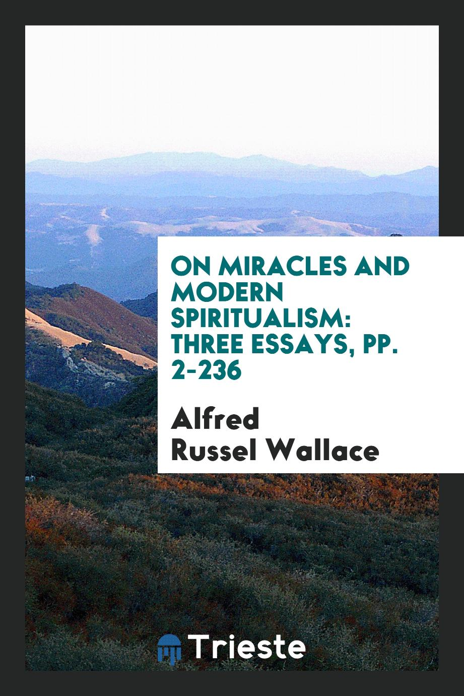 On Miracles and Modern Spiritualism: Three Essays, pp. 2-236