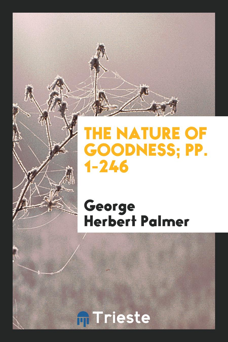 The Nature of Goodness; pp. 1-246