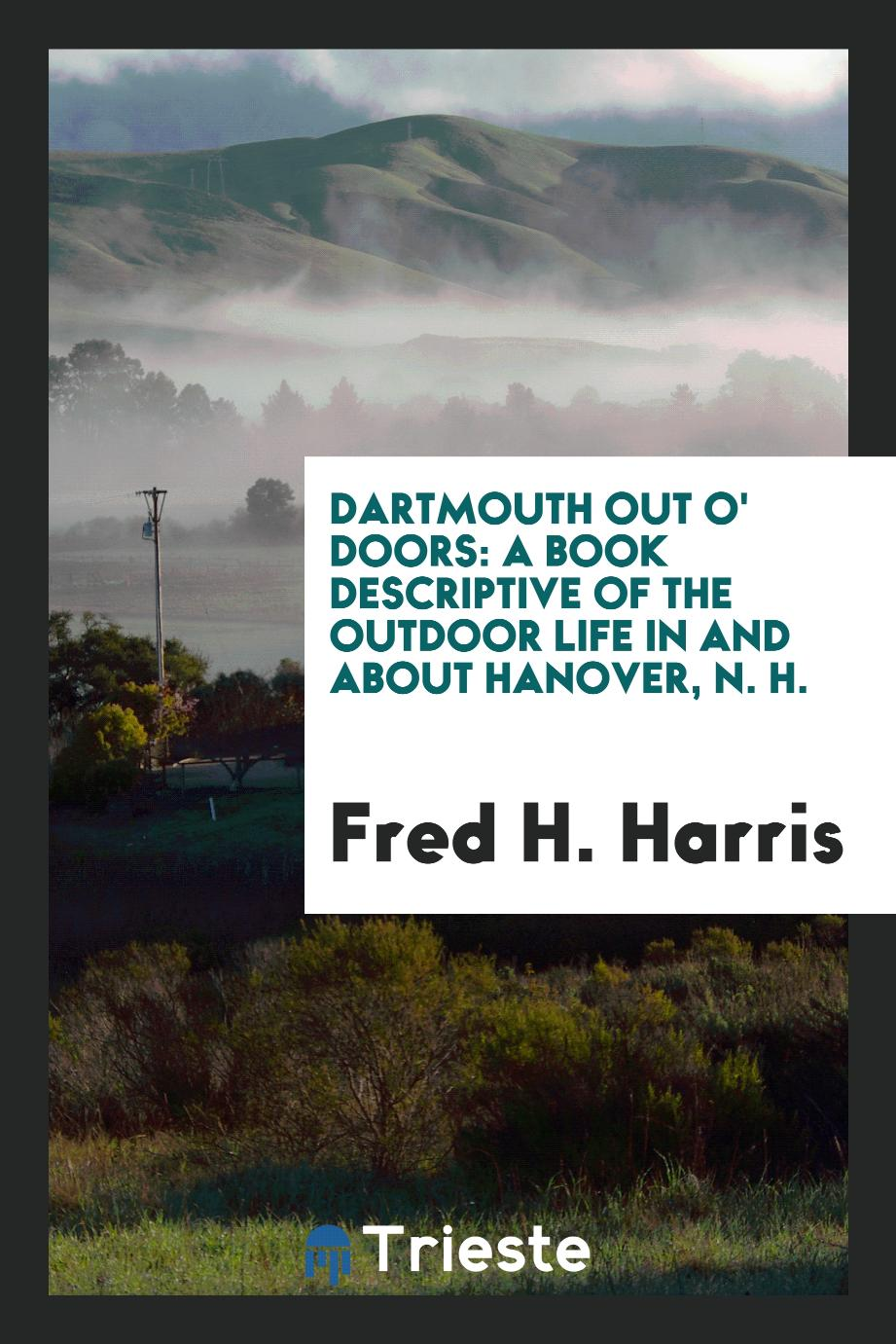 Dartmouth Out O' Doors: A Book Descriptive of the Outdoor Life in and About Hanover, N. H.