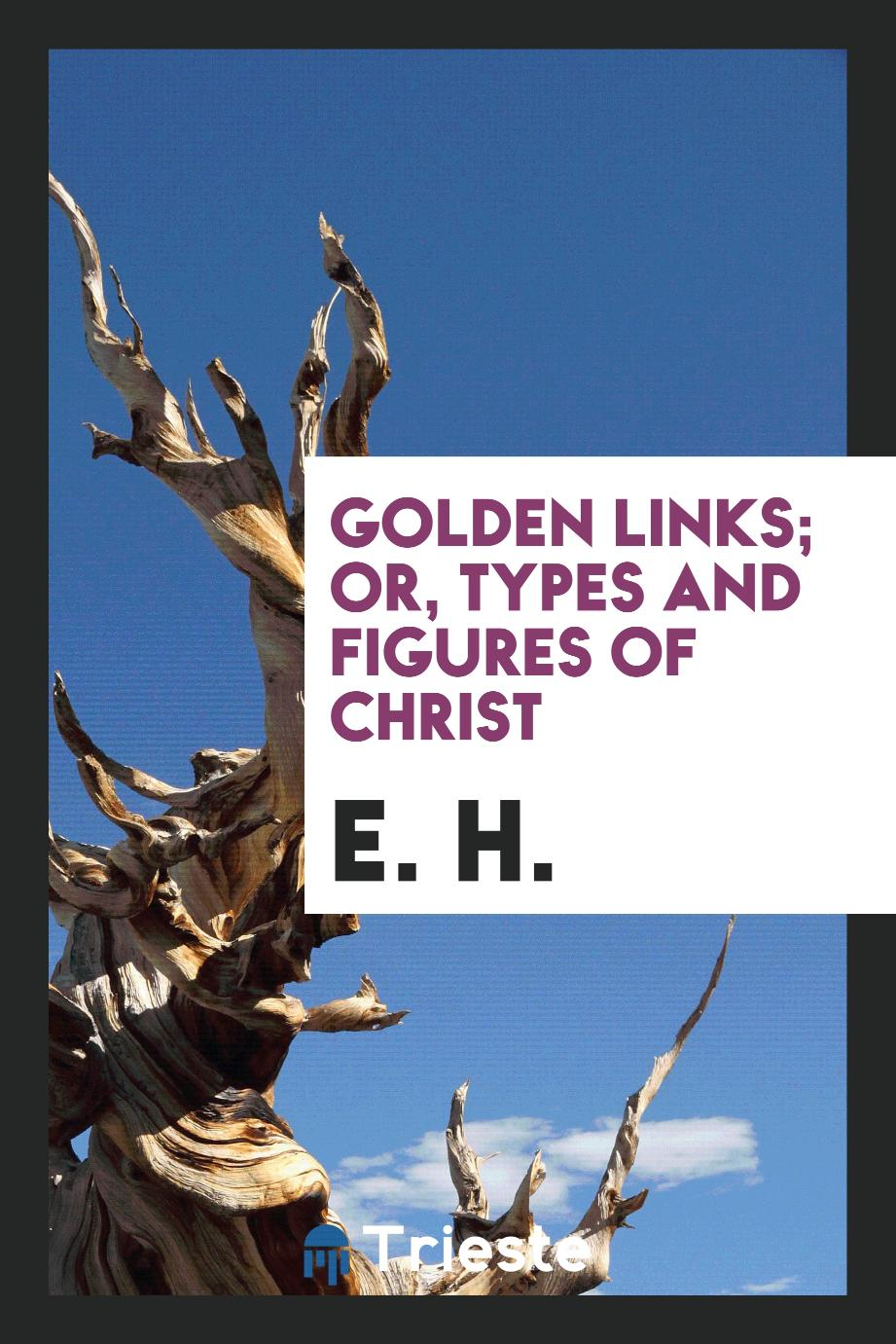Golden Links; Or, Types and Figures of Christ