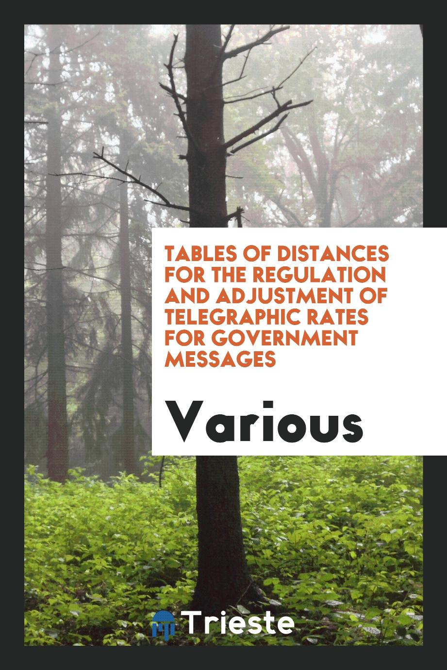 Tables of Distances for the Regulation and Adjustment of Telegraphic Rates for Government Messages