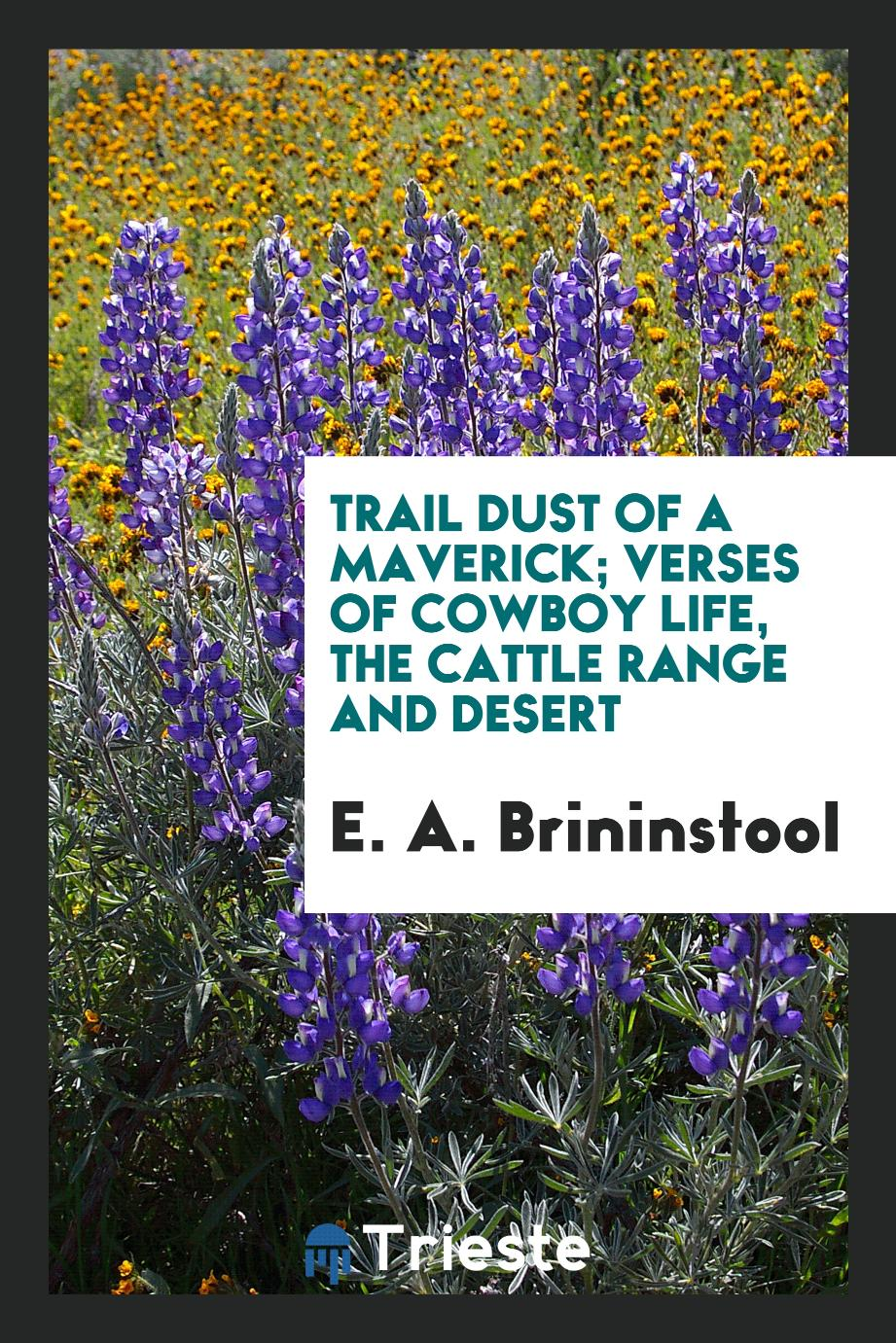 Trail dust of a maverick; verses of cowboy life, the cattle range and desert